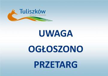 Uwaga! Burmistrz Gminy i Miasta Tuliszków ogłasza przetarg!